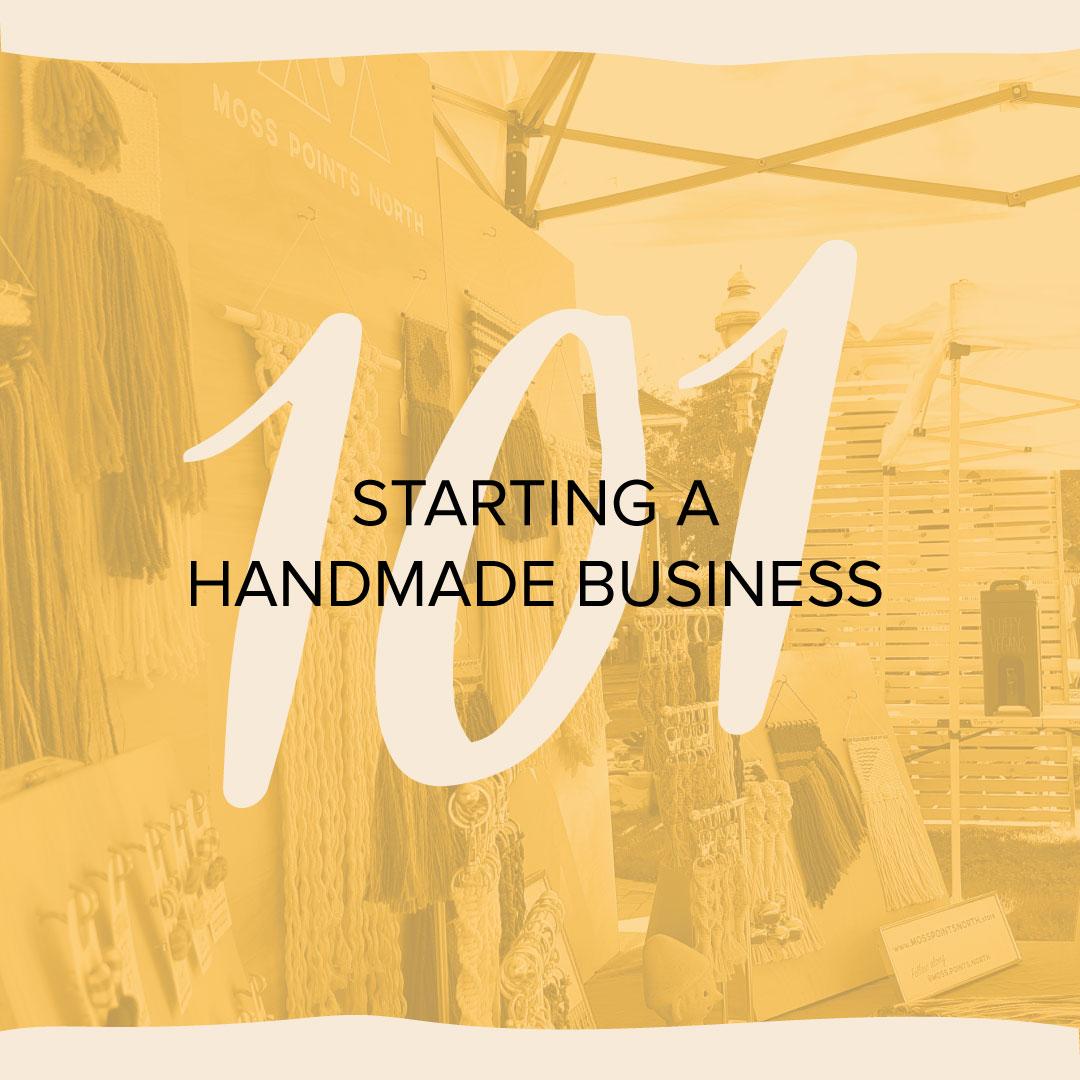 Starting a Handmade Business 101