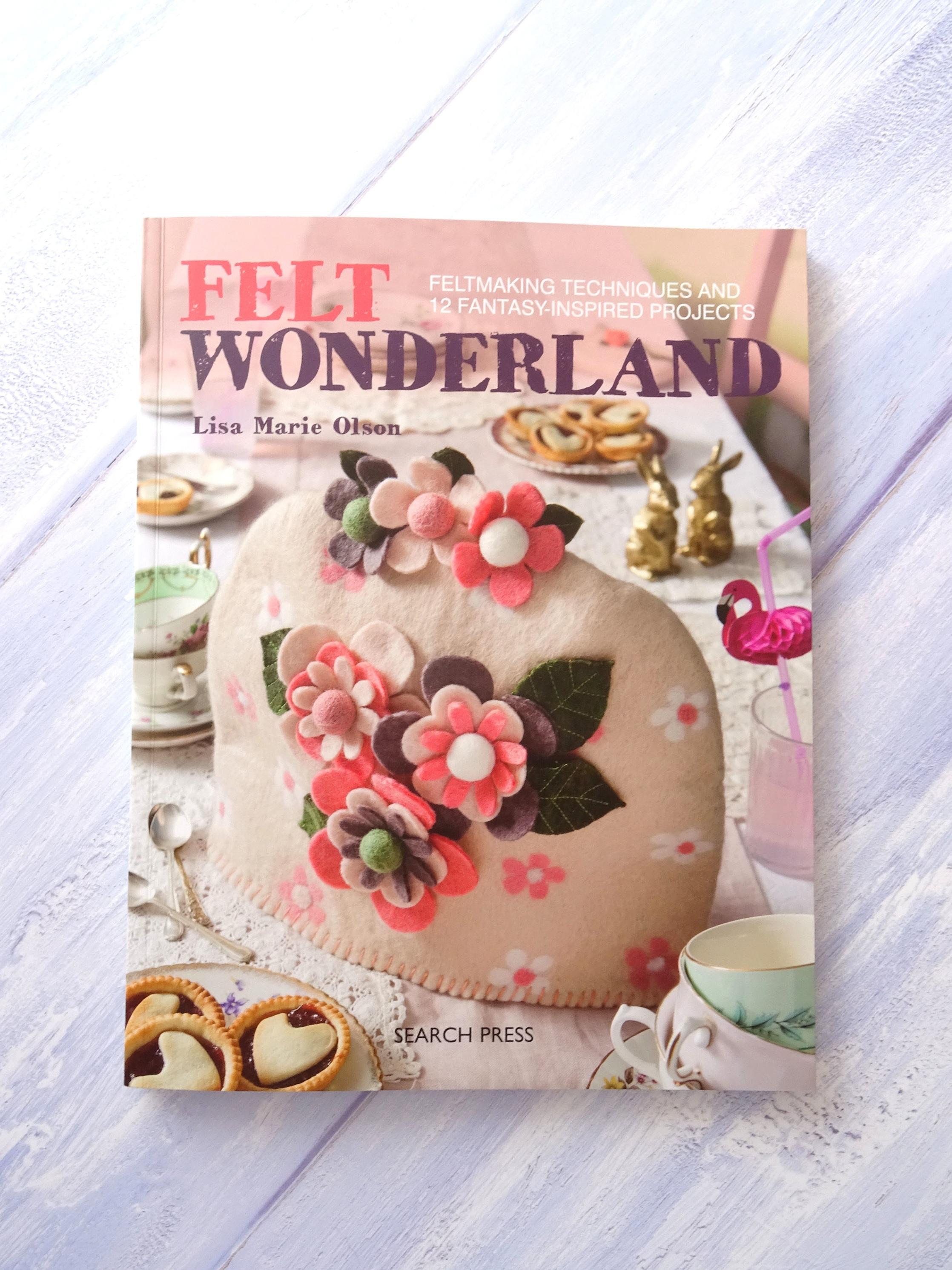 Felt Wonderland by Lisa Marie Olson £9.99