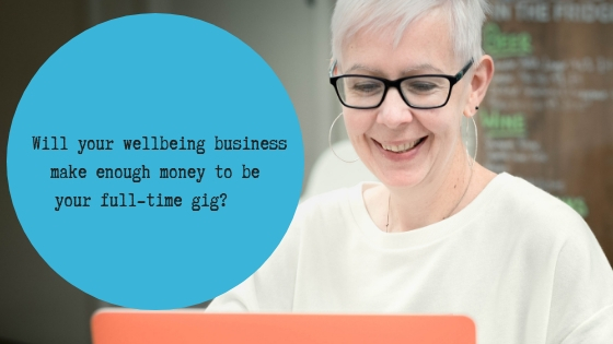 Are you remembering to look at your wellbeing business as a potential client. (video) (10).jpgWill your wellbeing business make enough money to be your full-time gig?