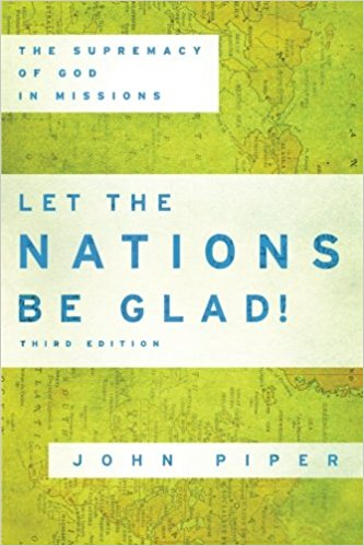 Let the Nations be Glad!: The Supremacy of God in Missions, by John Piper
