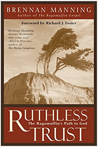Ruthless Trust: The Ragamuffin's Path to God, by Brennan Manning