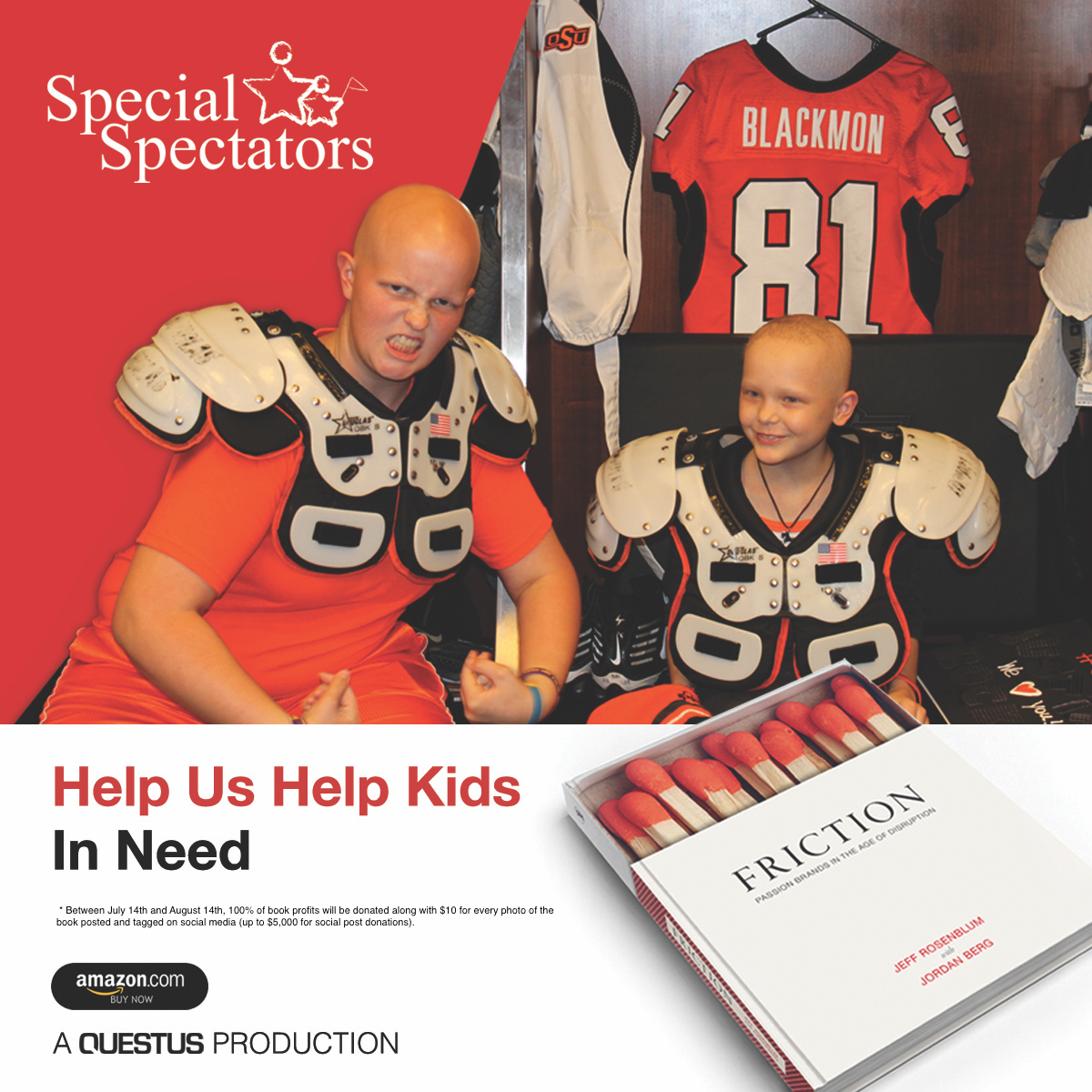Help Us Help Kids In Need - We are celebrating the release of Friction by partnering with our favorite children's charity, Special Spectators, which provides incredible sports experiences for children with serious illnesses. For the next month, we will donate 100% of author proceeds from Friction as well as $10 for every picture of the book posted on social media. Please join the celebration and help us help kids in need.