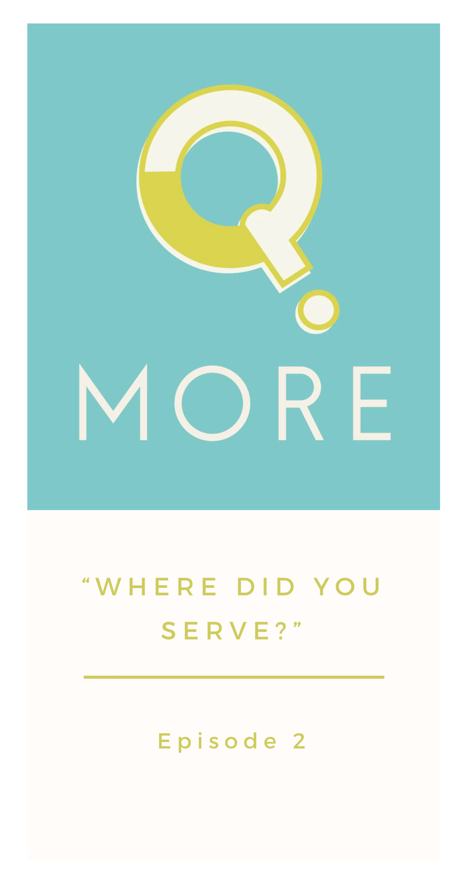 """""""Where Did You Serve?"""", Episode 2, Q.More Podcast, by Mtn Air"""