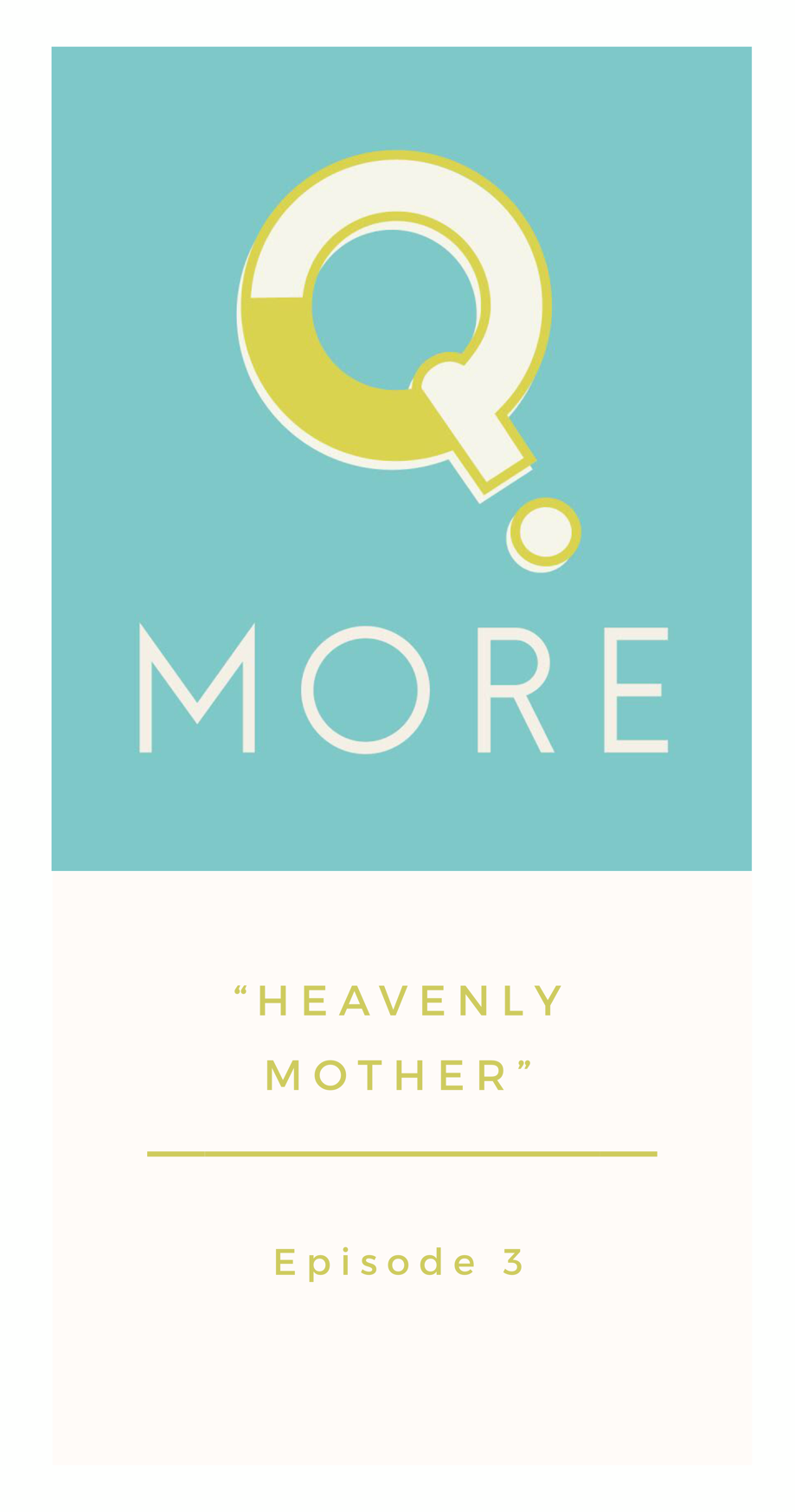 Q.More Podcast - Heavenly Mother, Episode 3