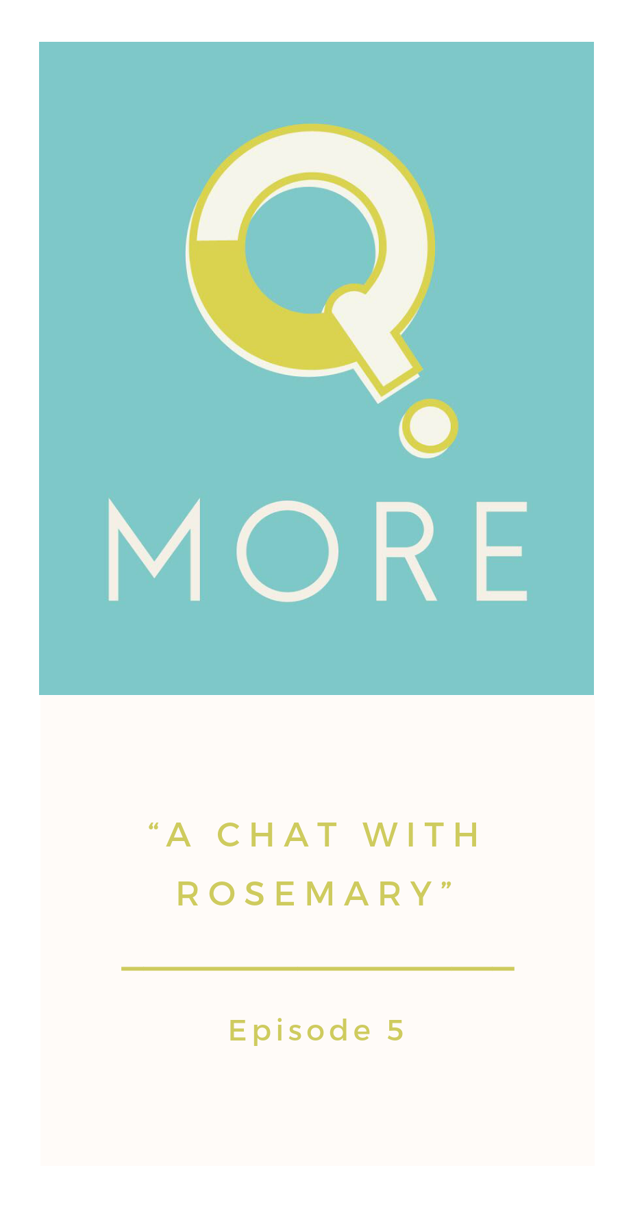 Episode 5: A Chat With Rosemary - Q.More Podcast