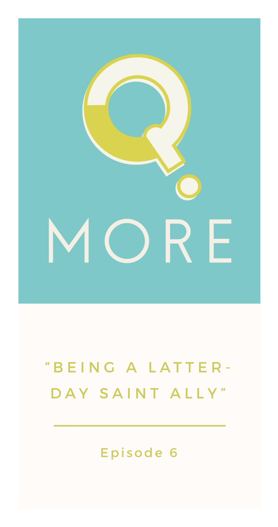 Episode 6: Being A Latter-day Saint Ally, Q.More Podcast