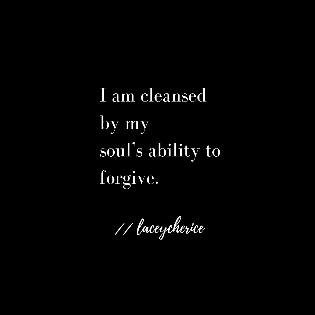 I am cleansed by my soul's ability to forgive..png