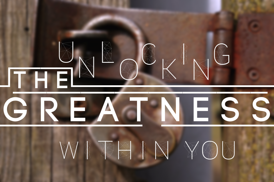 Unlocking The Greatness