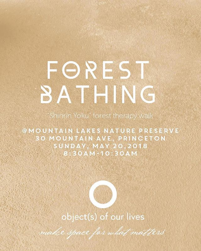 "f o r e s t  b a t h i n g: Hello all, would you like to join us for a period of ""Shinrin Yoku"" this weekend? Well, if you ever wonder what this Japanese phrase is all about, it's simply translated into English as ""Forest Bathing"" or ""Taking in the forest atmosphere"". When we've first come across this word and its meaning, we were once again fascinated by how Japanese culture has the tenacity to create and embrace these old concepts and make them new by making real sense of them. Scientifically too. Developed in Japan during the 1980s, ""Shinrin Yoku"" has become a cornerstone of preventive health care and healing in Japanese medicine. The health benefits of spending time under the canopy of a living forest have been scientifically studied and the compelling outcome reassures that if a person simply visits a natural area and walks in a relaxed way, there are calming, rejuvenating and restorative benefits to be achieved. Even hearing all this gives us a tremendous relief, especially when you're living in an area surrounded by the captivating beauty of mother nature full of rivers, creeks, trees, plants, and perennials with a Dolby stereo sound of a rich variety of birds. So, long story short, we are organizing a ""Shinrin Yoku"" forest therapy walk this weekend at the Mountain Lakes Nature Preserve in Princeton. If you would like to join us please send us a message to HELLO@OBJECTSOFOURLIVES.COM This way we know how many wellness enthusiasts we have this Sunday morning; so that we can plan our walk accordingly. Thank you so much, See you in the forest. : ) ——— Sunday, May 20, 2018 8:30-10:30 am . .  #yoga #yogastream #digyogalambertville #smallworldcoffee #wanteddesign #stocktonmarket #meditation #mindfulness #artofslowliving #sharonsalzberg #elementsprinceton #japanese #jp #japansociety #matcha #tealovers #pause #om #rootstoriverfarm #ianknauer #thefarmcookingschool #slowfood #forestbathing #foresttherapywalk #wellness #lambertville #princeton #shinrinyoku #japanese #jp #objectsofourlives #makespaceforwhatmatters"