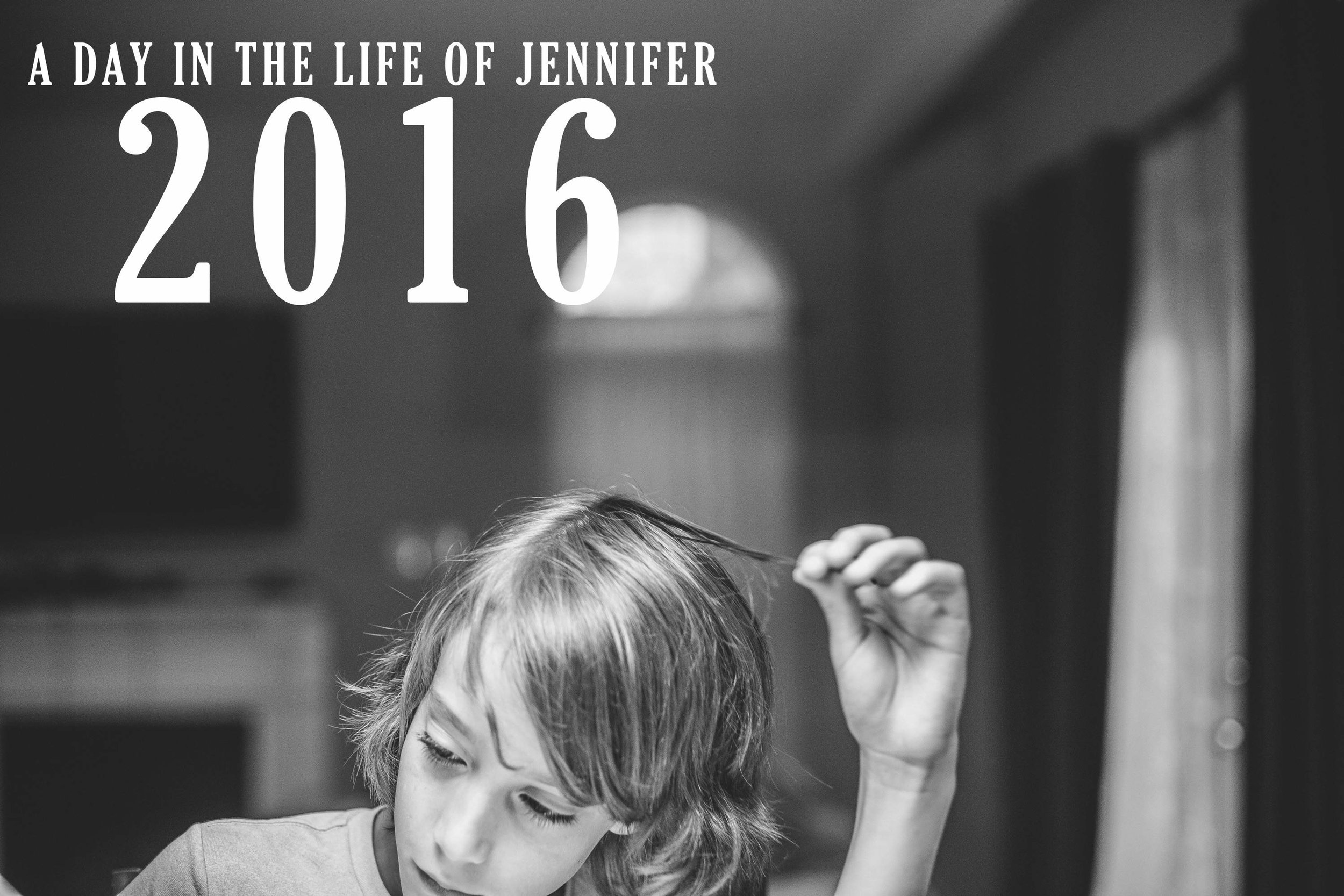 Jennifer Day in the Life 2016