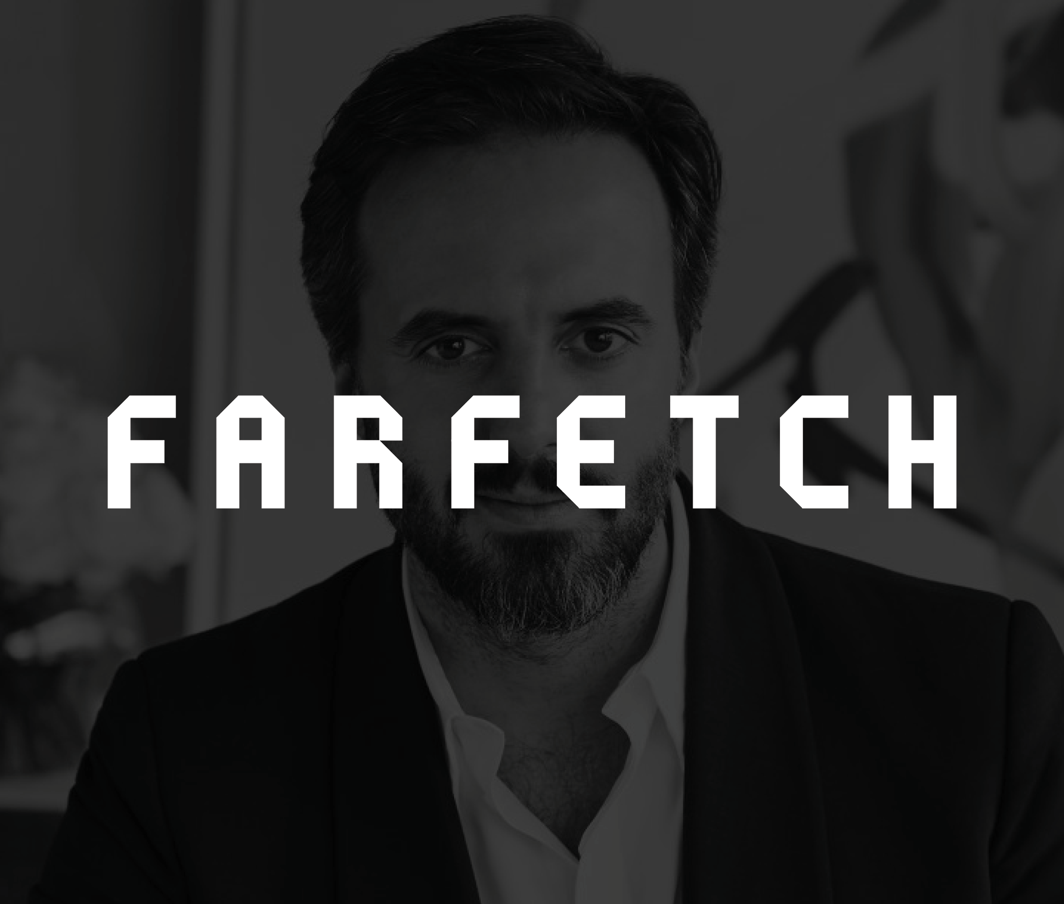 """""""I thought it was AMAZING! Owning this big ambition is transformational, because it changes the company mission, and therefore everything changes.""""    José Neves - Founder, CEO, Farfetch"""