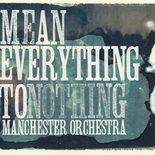 manchester-orchestra-mean-everything-to-nothing-2009_500_500_70_s_c1.jpg
