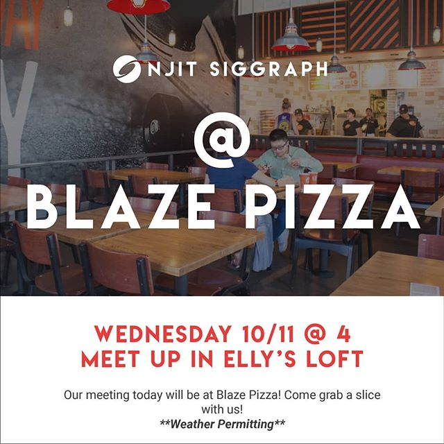 Today's meeting (weather permitting!) will be at Blaze Pizza! We'll be meeting up first in Elly's Loft at 4pm. See you there!