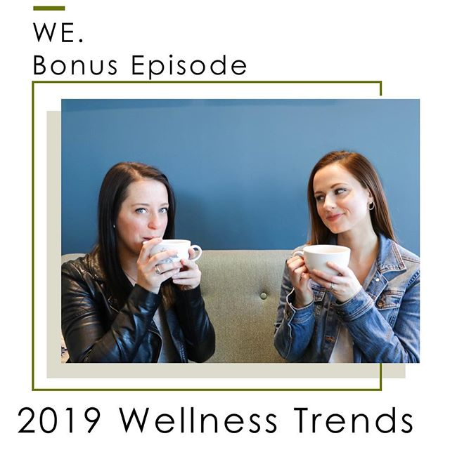 Surprise! Today there is a bonus episode of WE. available! This episode is full of fun and lots of laughs as we discuss the most popular wellness trends of 2019 and our opinions on them. Hope you enjoy!