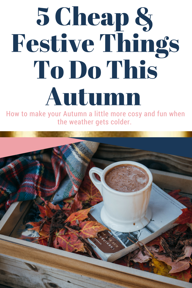 5 Cheap Things To Do This Autumn  I love Autumn but when the weather gets colder and you can no longer spend as much time outside for free we need some more cute ideas to keep us busy. If you have your budget in mind then here are some inexpensive things to do this Autumn.