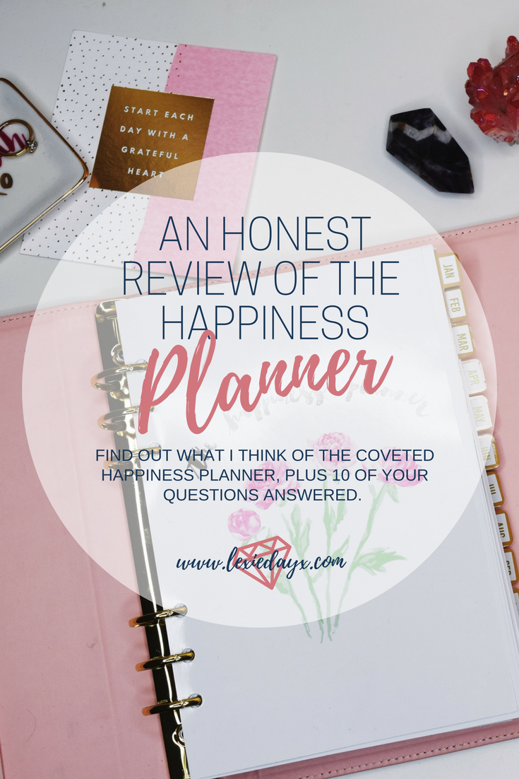 My Review of The Happiness Planner  As I mentioned in my previous post  here , I am trying to make this year super productive. I also want to continue working on myself and just being happy. I decided to invest in The Happiness Planner to be able to track my year and how I feel every day.  I want to work on being more mindful of each day but also have a record to be able to look back on and The Happiness Planner definitely delivers.