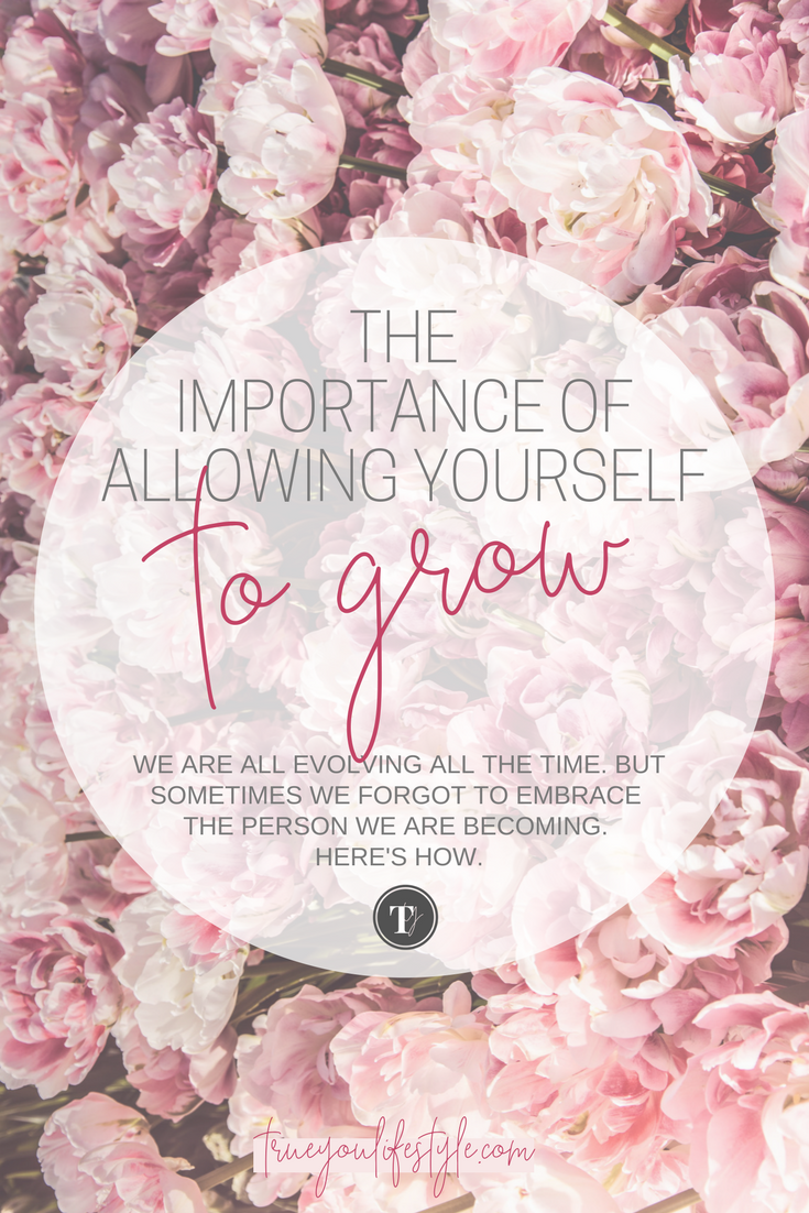 The Importance of Allowing Yourself to Grow (& How to Embrace It)