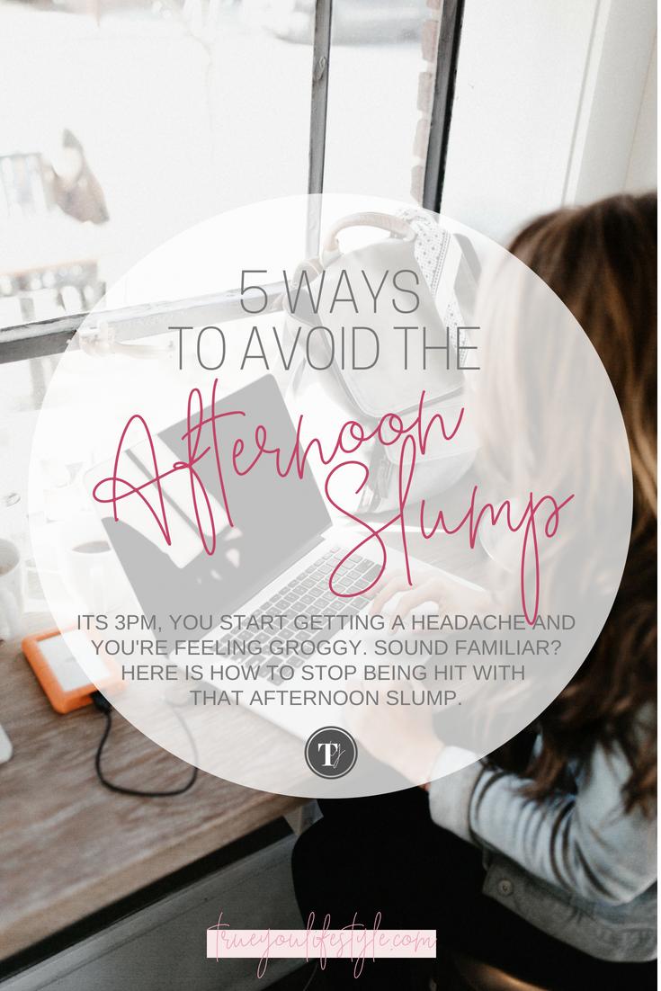 5 Ways To Avoid The Afternoon Slump