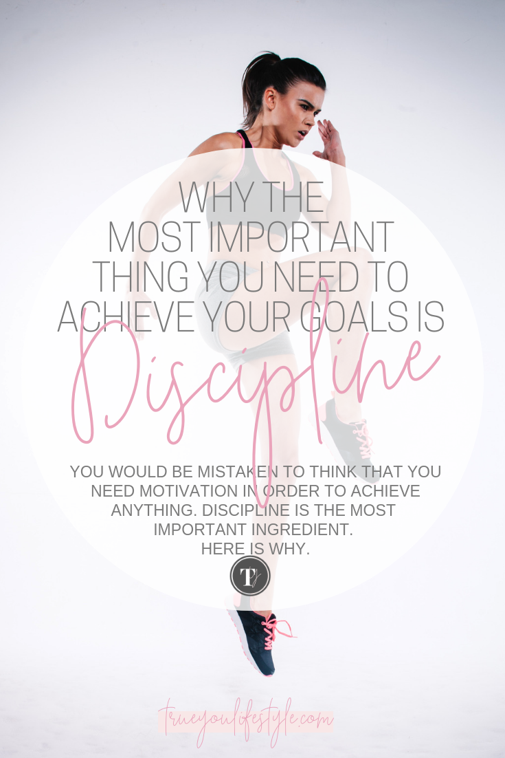 Why The Most Important Thing You Need to Achieve Your Goals is Discipline