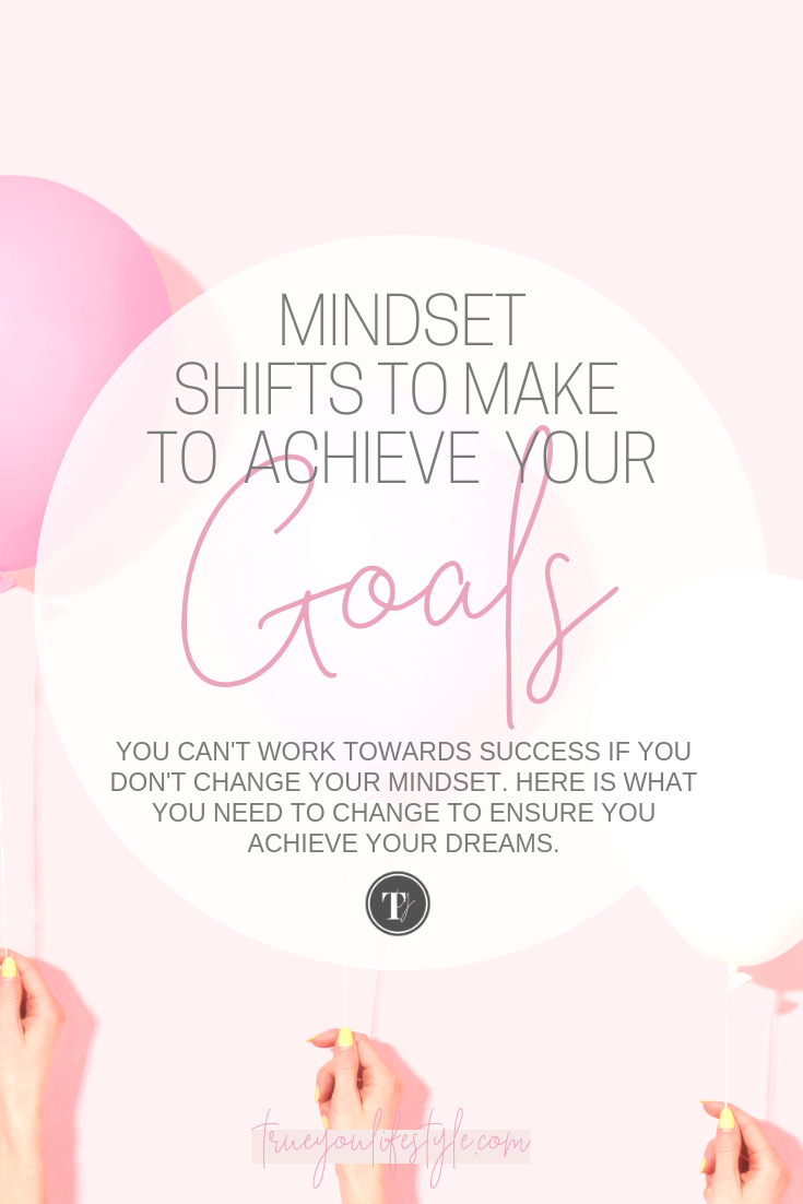 Mindset Shifts You Need to Mkae to Achieve Your Goals