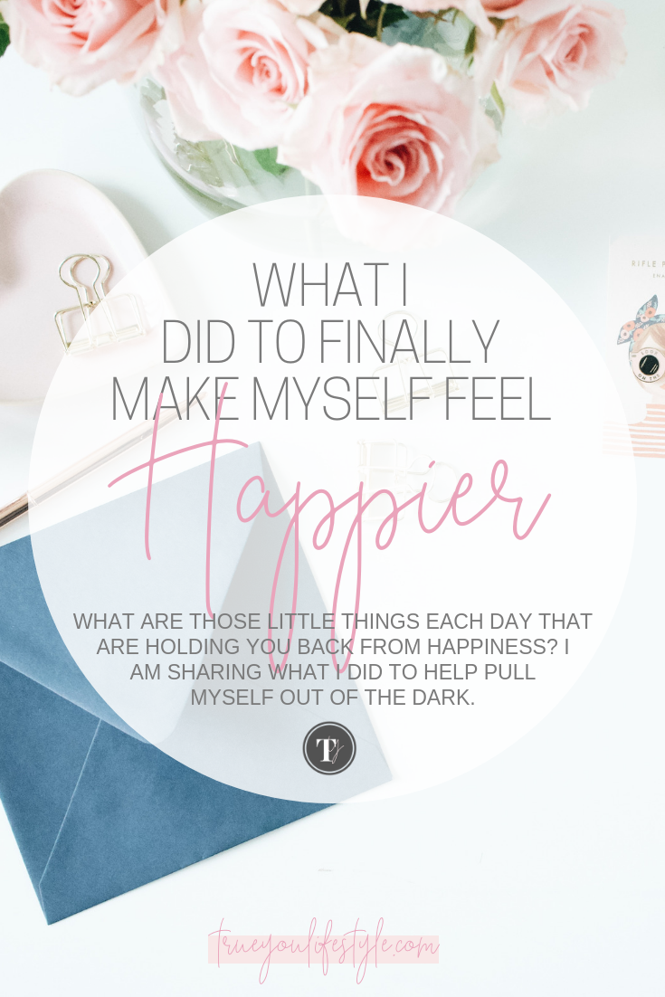 What I Did To Finally Make Myself Feel Happier