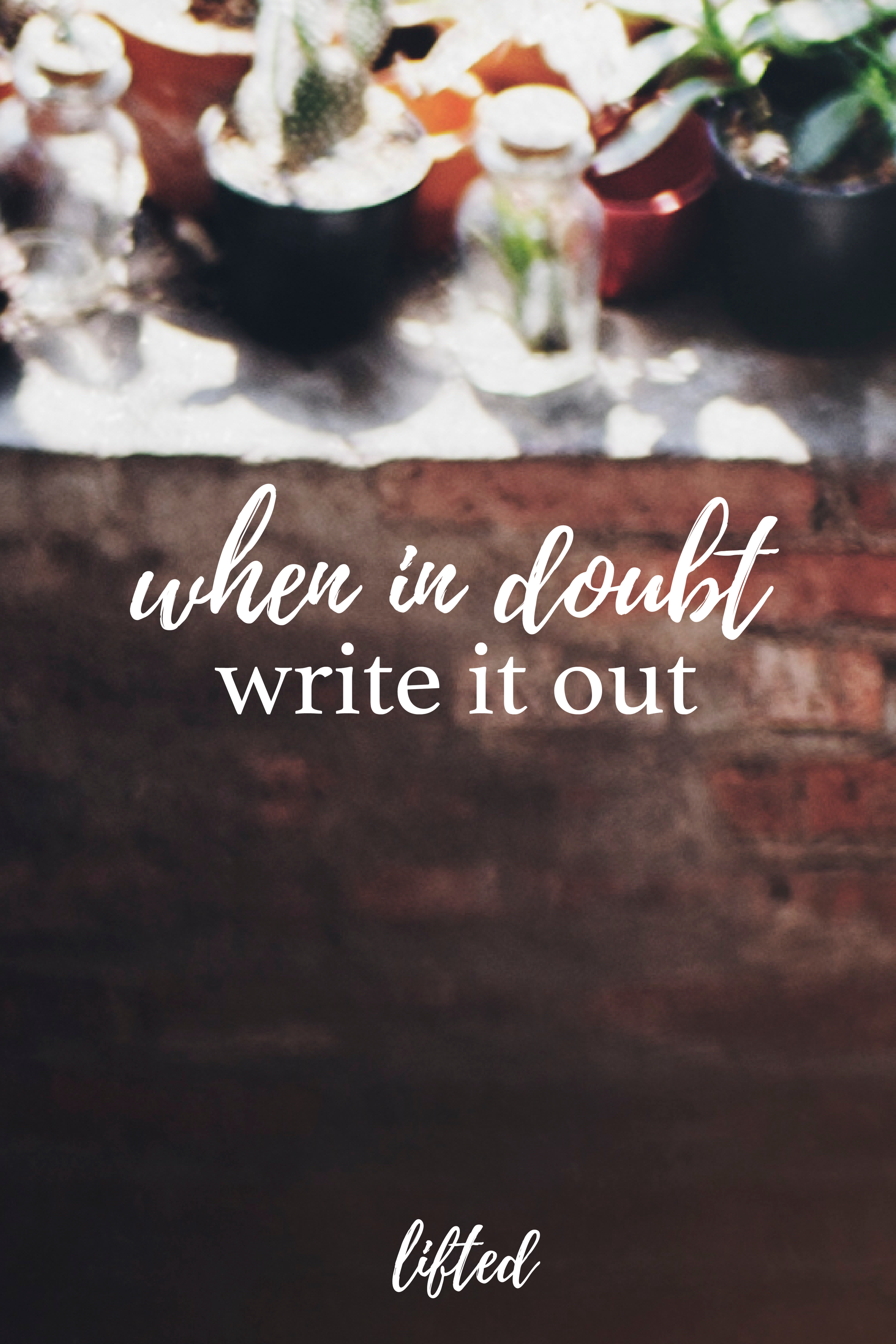 when in doubt - write it out - LIFTED