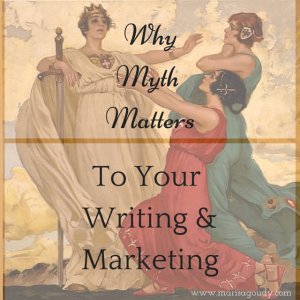 Why myth matters to your writing and marketing