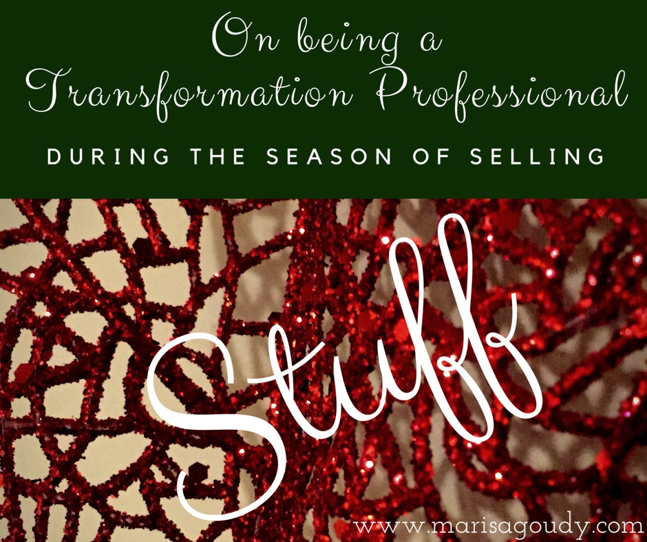 On Being a Transformation Professional During the Season of Selling Stuff | By Marisa Goudy, Writer & Storytelling Coach