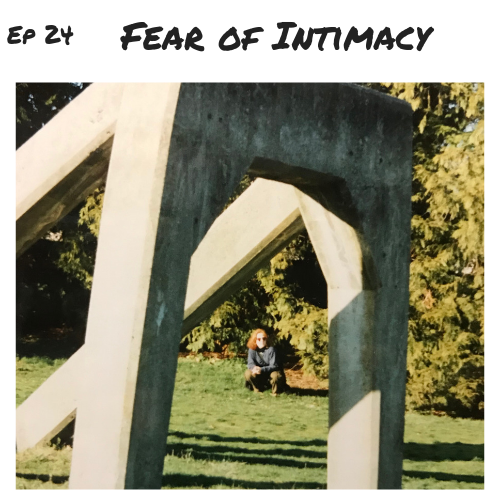Ep 24 - Fear of Intimacy.png