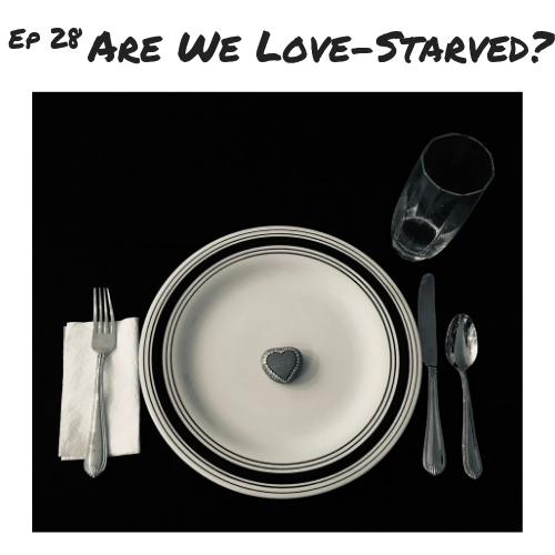 Ep 28 - Are We Love-Starved_.png