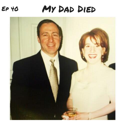 Ep 40 - My Dad Died (1).png
