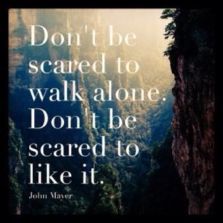 don't be scared to walk alone .jpg