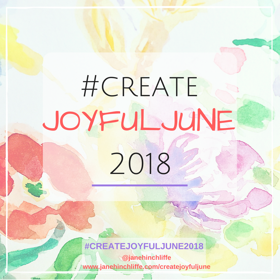 Welcome! - June - we're half way through the year and it seems an ideal opportunity to cultivate some joy with a 'joyful' and creative challenge for all. Join in regularly or just dip in and out whenever you wish. You can participate via my blog,Facebook Groupand Instagram.Feel free to 'create' whatever you'd like in response to the daily prompt (see image below).It could be a photo response or perhaps you'd like to share a doodle, mini watercolour, collage, poem - it's all good! Finally, this is a daily post - start any time. Don't worry if you miss a day, or parts of a week etc. - just jump in and out as time allows. When posting on Instagram, use the hashtag #createjoyfuljune2018 so that we can find each other.So, let's create a joyful June 2018 together!