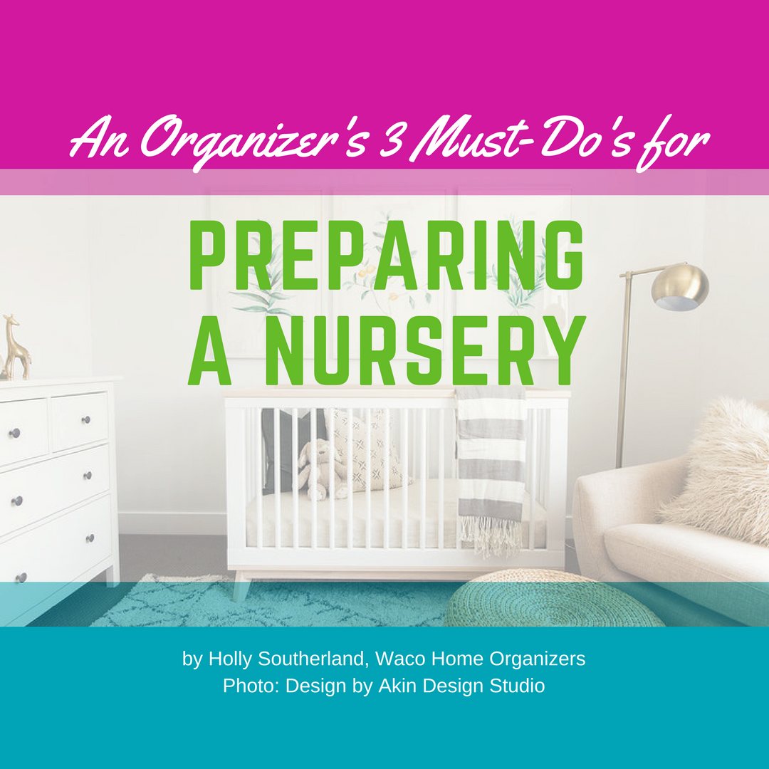 An Organizers 3 Must Do's of Preparing a Nursery   Guest Post by Waco Home Organizers