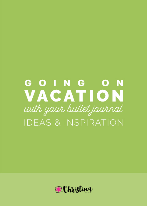 Going on Vacation with your Bullet Journal - www.christina77star.net