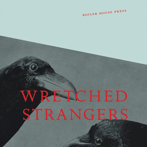 Wretched Strangers: Borders, Movement, Homes - Boiler House Press, 2018