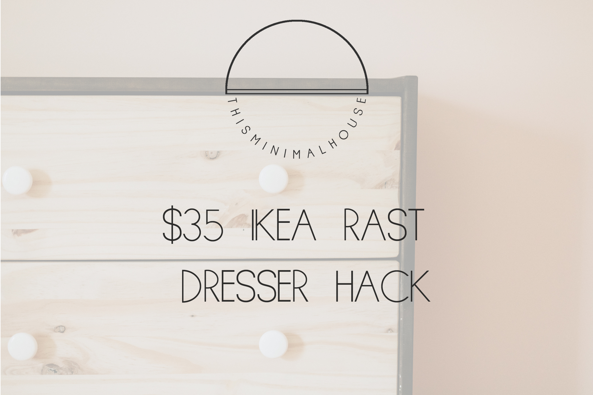 THIS MINIMAL HOUSE $35 IKEA RAST DRESSER HACK