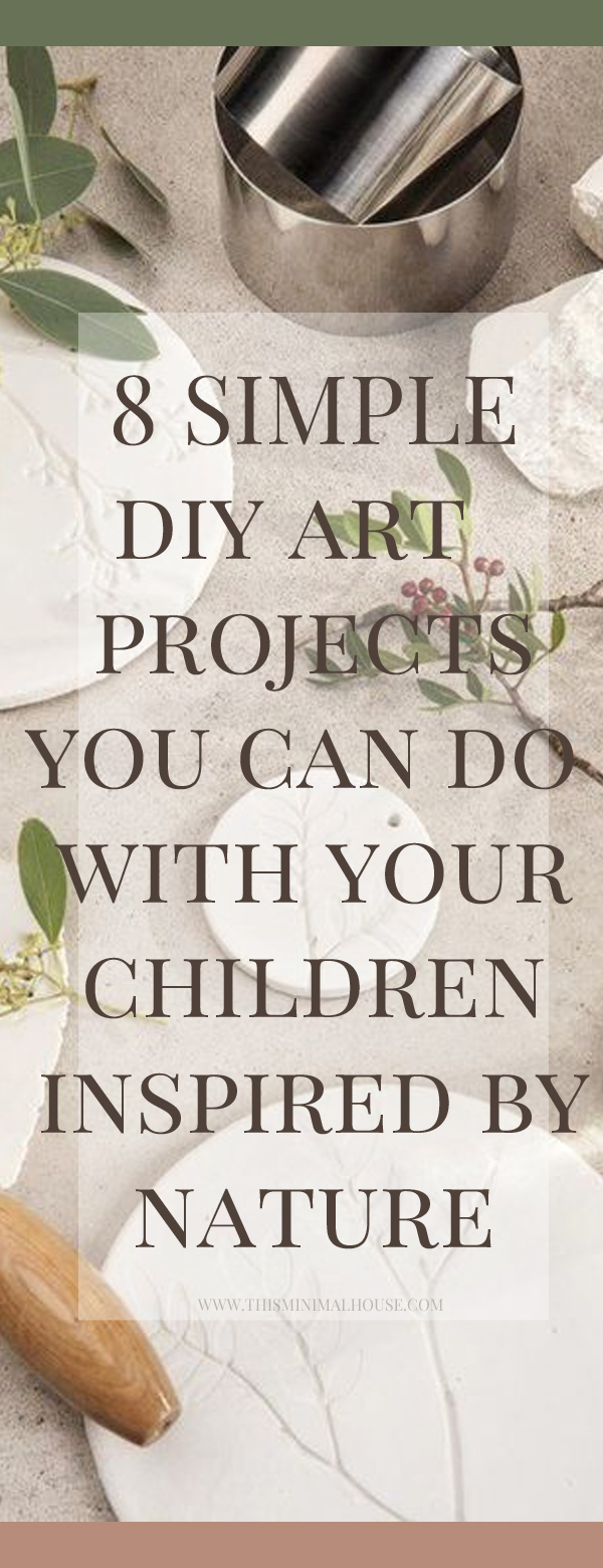 8 SIMPLE DIY ART PROJECTS YOU CAN DO WITH YOUR CHILDREN INSPIRED BY NATURE