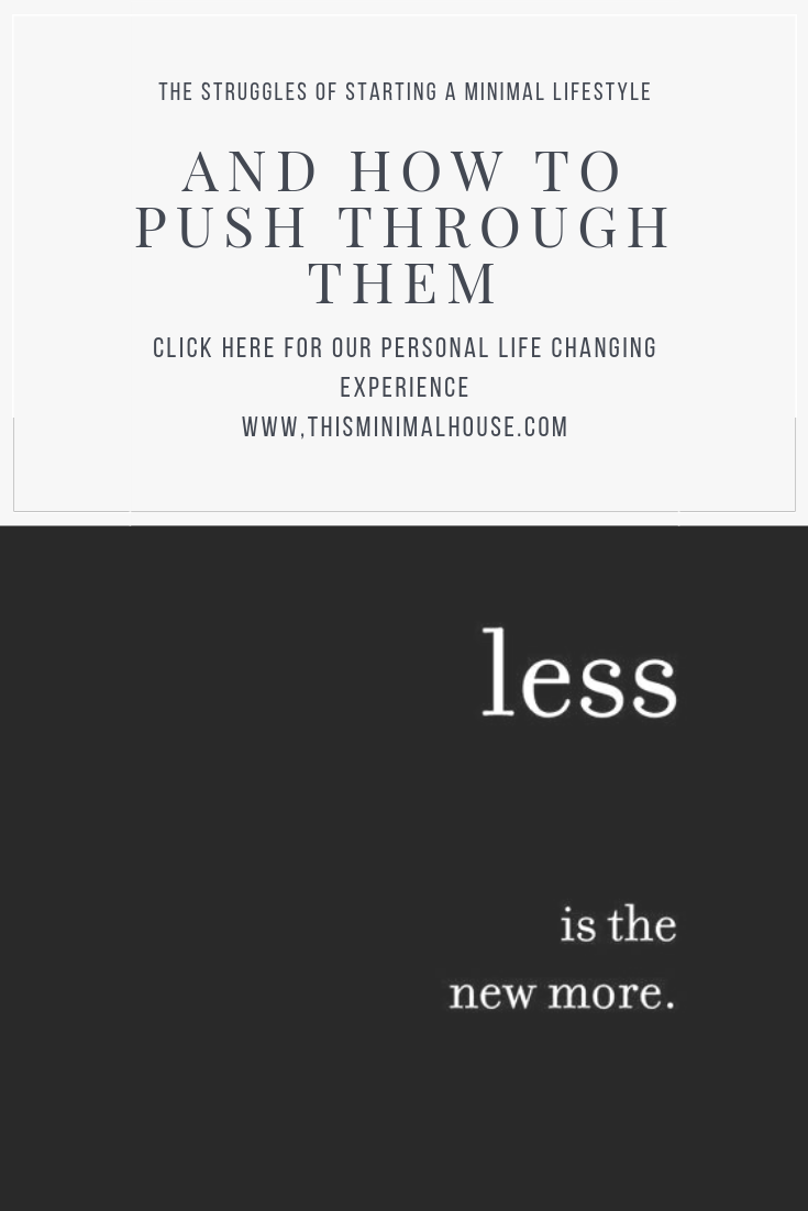 THE STRUGGLES OF STARTING A MINIMAL LIFESTYLE, AND HOW TO PUSH THROUGH THEM.