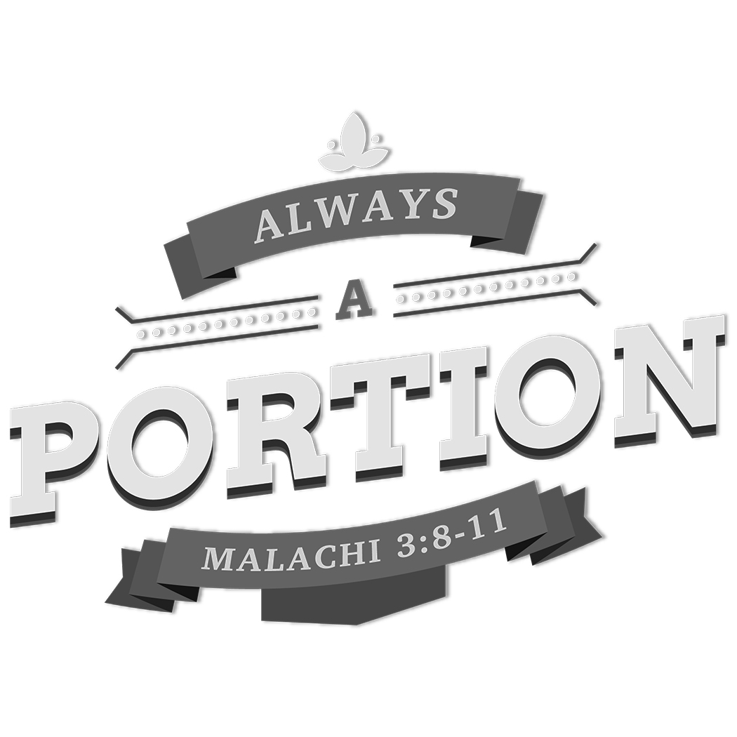 """Always a Portion - Scripture tells us (Leviticus 27:30) that we are all to give a """"tithe"""" 10% on a regular basis. This reminds us to trust God with all that we have and allows us to make an impact in many ongoing ministries. That's why we say Always a Portion, because we, as followers of Christ, are always called to give a portion in thankfulness to all God has given us."""