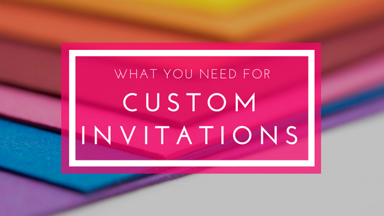 What You Need for Custom Invitations