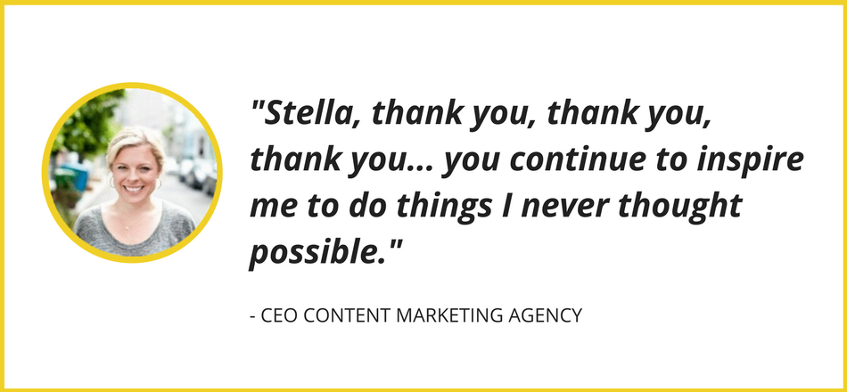 -Stella helped me realize my worth and triple my rate on a consulting project.- (1).png
