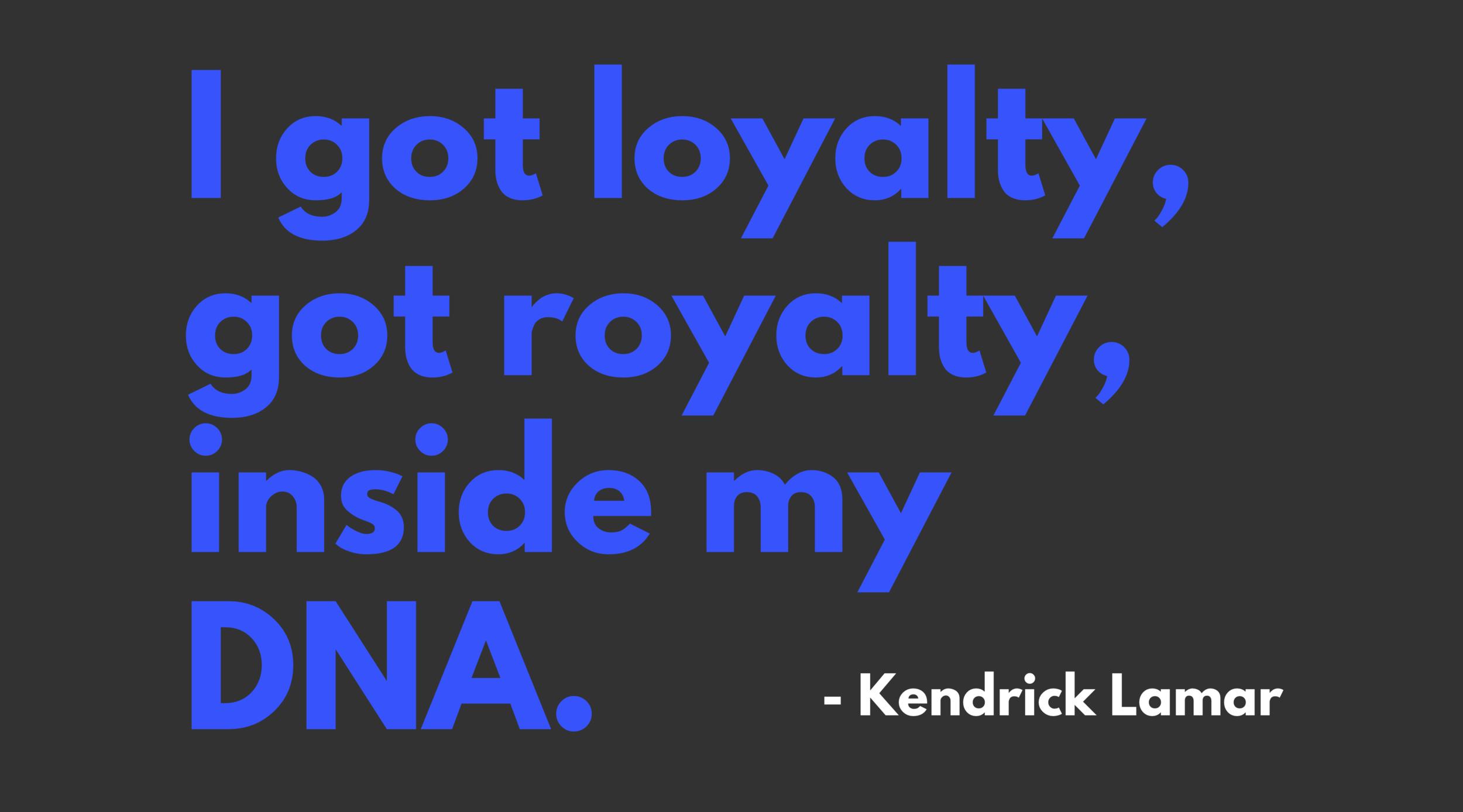 I got loyalty, got royalty, inside my DNA.1-3.png