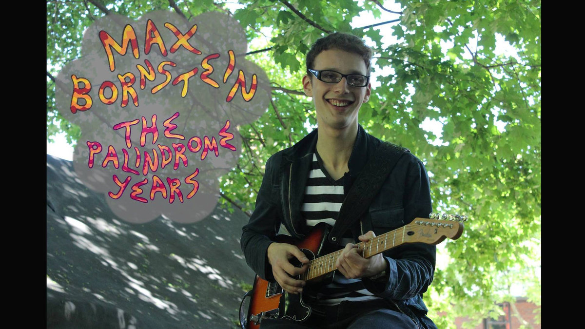 The Palindrome Years (LP) - Max Bornstein - Songwriting, Vocals, Guitars, Bass, Keyboard, Drums, Percussion, Mixing, Engineering, Producing