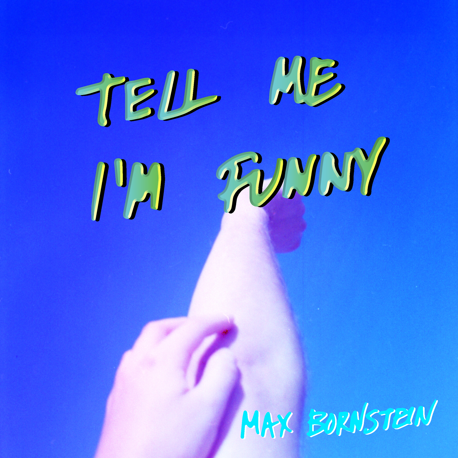 Tell Me I'm Funny (Single) - Max Bornstein - Songwriting, Lead Vocals, Background Vocals, Guitars, Keyboard, Drums