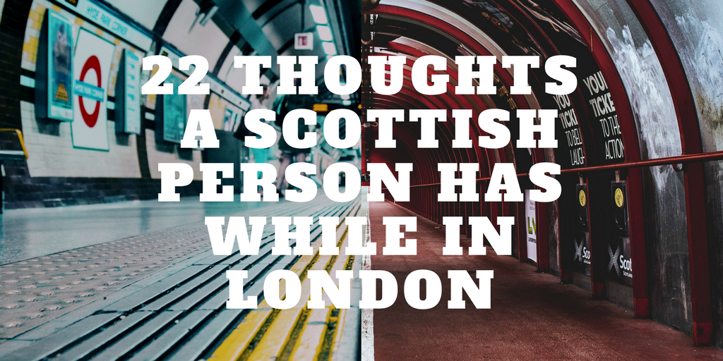 22 Thoughts A Scottish Person Has While In London.png