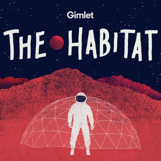 The Habitat By Gimlet - On a remote mountain in Hawaii, there's a fake planet Mars. Six volunteers are secluded in an imitation Mars habitat where they will work as imitation astronauts for one very real year. The goal: to help NASA understand what life might be like on the red planet—and plan for the day when the dress rehearsals are over, and we blast off for real.