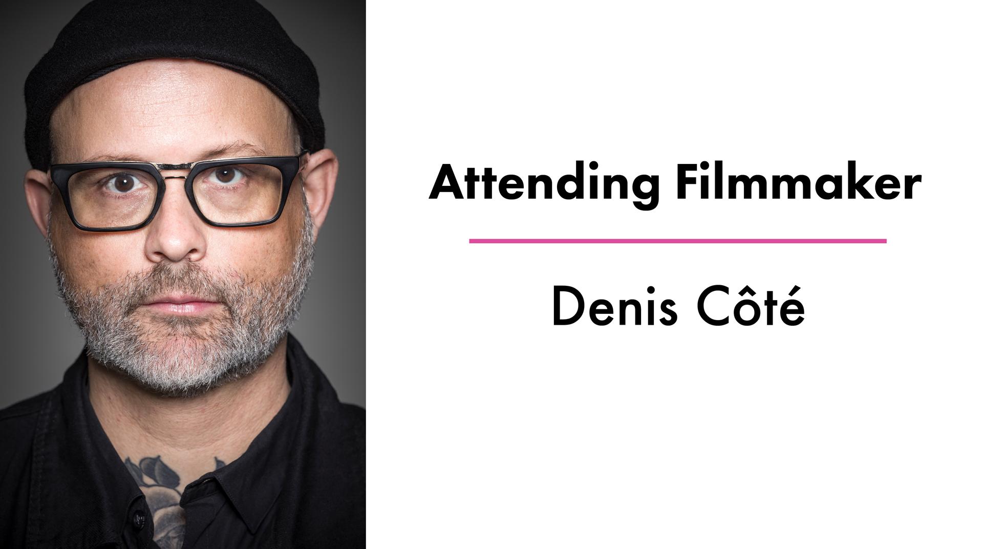 Attending Filmmaker denis cote.png