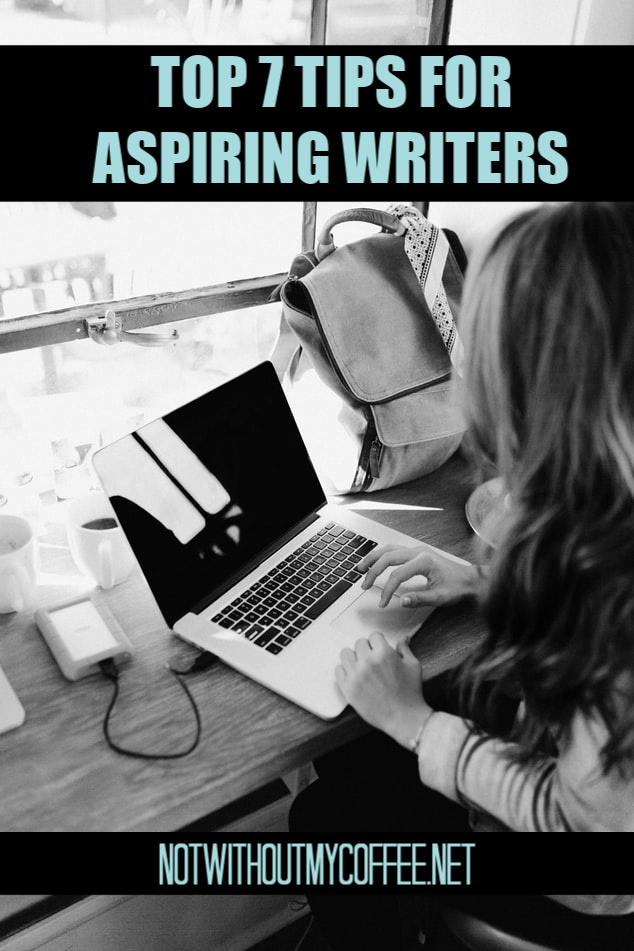 Not Without My Coffee- 7 Tips For Aspiring Writers.jpg