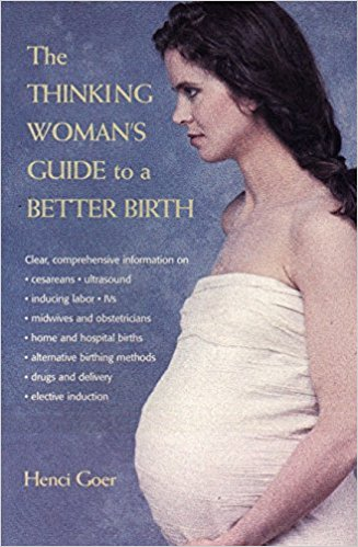 the thinking woman's guide to a better birth  Kindle  and paperback By Henci Goer